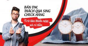 lật tẩy trò thách thức qua sing check đồng hồ daniel wellington